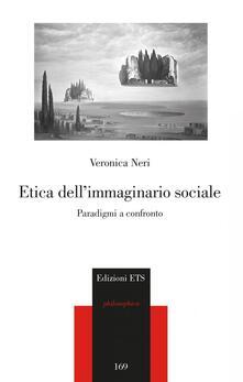 Etica dell'immaginario sociale. Paradigmi a confronto - Veronica Neri - copertina