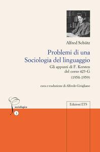 Libro Problemi di una sociologia del linguaggio. Gli appunti di F. Kersten del corso 423-G (1958-1959) Alfred Schütz