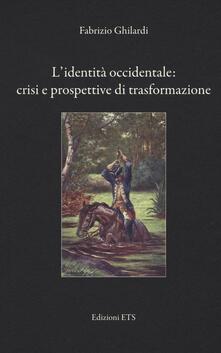 L' identità occidentale: crisi e prospettive di trasformazione - Fabrizio Ghilardi - copertina