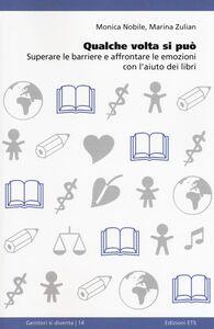 Libro Qualche volta si può. Superare le barriere e affrontare le emozioni con l'aiuto dei libri Monica Nobile , Marina Zulian