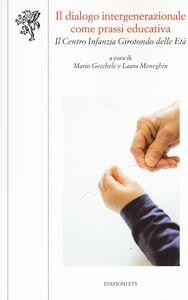 Foto Cover di Il dialogo intergenerazionale come prassi educativa. Il Centro infanzia Girotondo delle età, Libro di  edito da ETS