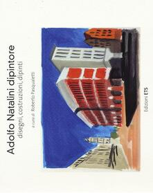 Adolfo Natalini dipintore. Disegni, costruzioni, dipinti. Ediz. illustrata