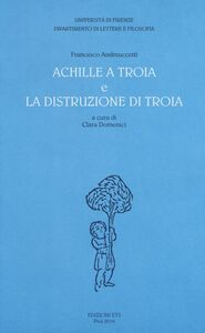 Foto Cover di «Achille a Troia» e «La distruzione di Troia», Libro di Francesco Andreuccetti, edito da ETS