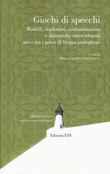 Giochi di specchi. Modelli tradizioni contaminazioni e dinamiche interculturali nei e tra i paesi di lingua portoghese - copertina