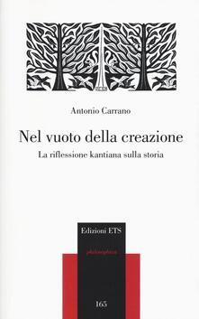 Nel vuoto della creazione. La riflessione kantiana sulla storia - Antonio Carrano - copertina