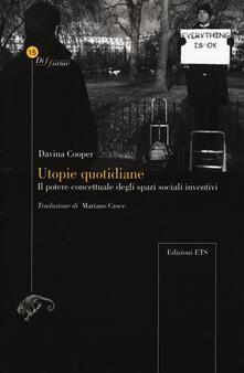 Utopie quotidiane il potere concettuale degli spazi sociali inventivi - Davina Cooper - copertina