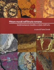 Pitture murali nell'Etruria romana: testimonianze inedite e stato dell'arte