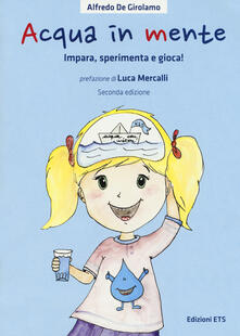 Acqua in mente. Impara, sperimenta, gioca! Ediz. a colori - Alfredo De Girolamo,Claudia Fachinetti - copertina