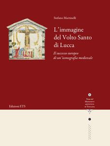 L' immagine del volto santo di Lucca. Il successo europeo di un'iconografia medievale