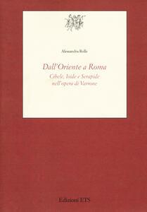 Dall'Oriente a Roma. Cibele, Iside e Serapide nell'opera di Varrone