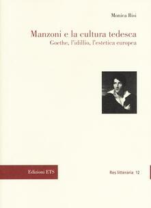 Manzoni e la cultura tedesca. Goethe, l'idillio e l'estetica europea - Monica Bisi - copertina