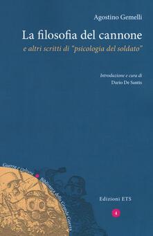 La filosofia del cannone e altri scritti di «psicologia del soldato» - Agostino Gemelli - copertina