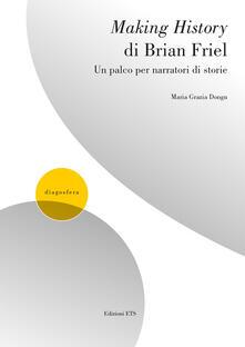 Making history di Brian Friel. Un palco per narratori - Maria Grazia Dongu - copertina