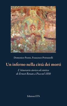 Un inferno nella città dei morti. L'itinerario storico ed estetico di Ernest Renan a Pisa nel 1850 - Domenico Paone,Francesco Petruzzelli - copertina
