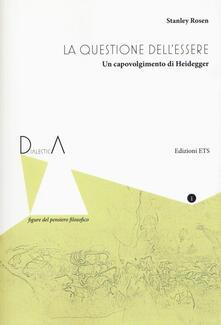 La questione dell'essere. Un capovolgimento di Heidegger - Stanley Rosen - copertina