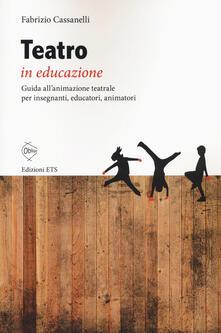 Teatro in educazione. Guida allanimazione teatrale per insegnanti, educatori, animatori.pdf