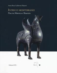 Intrecci mediterranei. Pisa tra Maiorca e Bisanzio. Ediz. illustrata
