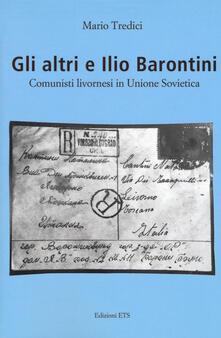 Gli altri e Ilio Barontini. Comunisti livornesi in Unione Sovietica - Mario Tredici - copertina