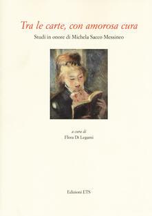 Tra le carte, con amorosa cura. Studi in onore di Michela Sacco Messineo - copertina