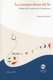 La consapevolezza del sé. Sviluppo delle competenze di cittadinanza. Con CD-ROM - Giancarlo Gambula - copertina
