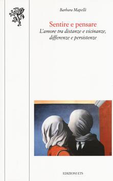 Sentire e pensare. L'amore tra distanze e vicinanze, differenze e persistenze - Barbara Mapelli - copertina