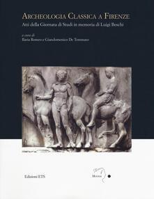 Archeologia classica a Firenze. Atti della Giornata di studi in memoria di Luigi Beschi - copertina
