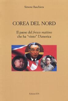 Corea del Nord. Il paese del «fresco mattino» che ha «vinto» l'America - Simone Baschiera - copertina