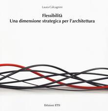 Flessibilità. Una dimensione strategica per l'architettura - Laura Calcagnini - copertina