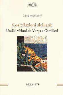 Costellazioni siciliane. Undici visioni da Verga a Camilleri - Giuseppe Lo Castro - copertina