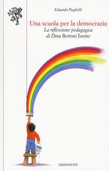 Una scuola per la democrazia. La riflessione pedagogica di Dina Bertoni Jovine - Edoardo Puglielli - copertina