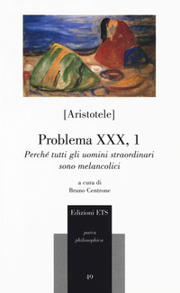 Problema XXX, 1. Perché tutti gli uomini straordinari sono melancolici - Aristotele - wuz.it