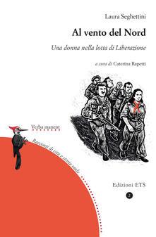 Al vento del Nord. Una donna nella lotta di Liberazione - Laura Seghettini - copertina