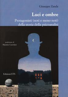 Luci e ombre. Protagonisti (noti e meno noti) della storia della psicoanalisi - Giuseppe Zanda - copertina