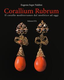 Equilibrifestival.it Corallium rubrum. Il corallo mediterraneo dal neolitico ad oggi. Ediz. illustrata Image