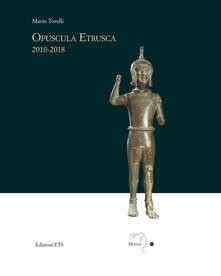 Opuscola etrusca 2010-2018 - Mario Torelli - copertina