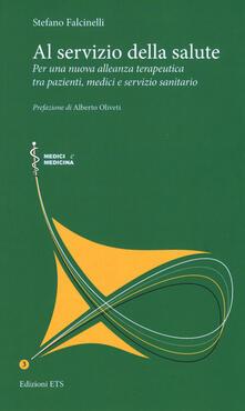 Al servizio della salute. Per una nuova alleanza terapeutica tra pazienti, medici e servizio sanitario.pdf