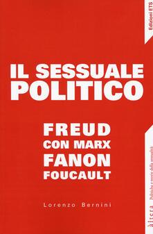 Radiosenisenews.it Il sessuale politico. Freud con Marx, Fanon, Foucault Image