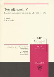 «Non più satellite». Itinerari giuscommercialistici tra Otto e Novecento - copertina