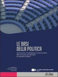 Le Le basi della politica. Per le Scuole superiori. Con espansione online - Vaiarelli Giacomo Bonvecchio C. Bellini P. - wuz.it