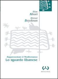 Lo sguardo libanese. Rappresentare il Mediterraneo - Elias Khuri,Ahmad Beydoun - copertina