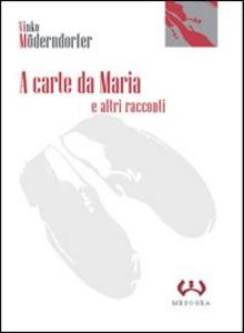 Libro A carte da Maria e altri racconti Vinko Möderndorfer