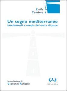 Foto Cover di Un sogno mediterraneo. Intellettuali e utopia del mare di pace, Libro di Emile Temime, edito da Mesogea