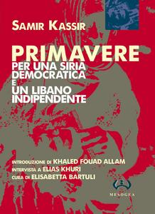 Libro Primavere. Per una Siria democratica e un Libano indipendente Samir Kassir