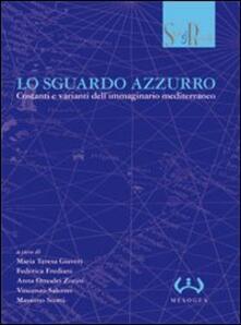 Lo sguardo azzurro. Costanti e varianti dell'immaginario mediterraneo. Atti del convegno (Lugano, 23-24 novembre 2006) - copertina