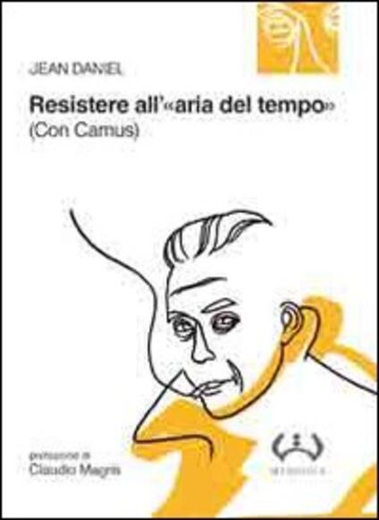 Resistere all'«aria del tempo». (Con Camus) - Jean Daniel - copertina