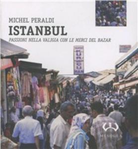 Libro Istanbul. Passioni nella valigia con le merci del bazar Michel Peraldi