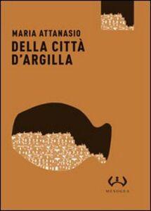 Libro Della città d'argilla Maria Attanasio