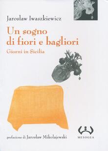 Un sogno di fiori e bagliori. Giorni in Sicilia - Jaroslaw Iwaszkiewicz - copertina