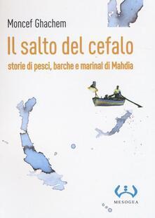 Il salto del cefalo. Storie di pesci, barche e marinai di Mahdia - Moncef Ghachem - copertina
