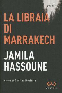 Foto Cover di La libraia di Marrakech, Libro di Jamila Hassoune, edito da Mesogea